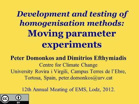 Development and testing of homogenisation methods: Moving parameter experiments Peter Domonkos and Dimitrios Efthymiadis Centre for Climate Change University.