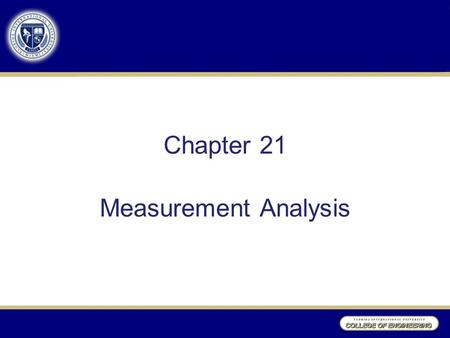 Chapter 21 Measurement Analysis. Measurement It is important to define and validate the measurement system before collecting data. –Without measurement.