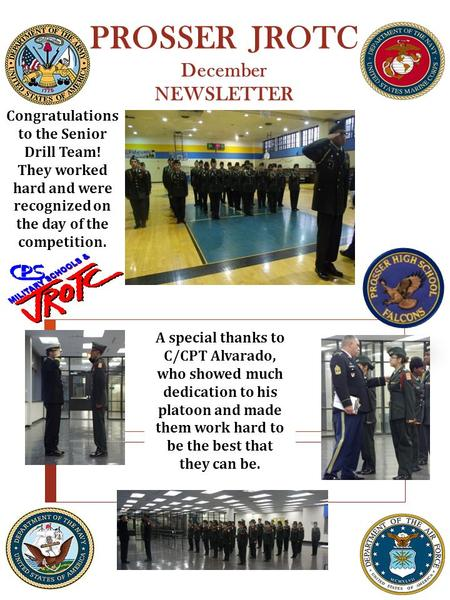 PROSSER JROTC December NEWSLETTER Congratulations to the Senior Drill Team! They worked hard and were recognized on the day of the competition. A special.