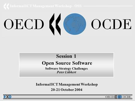 Informal ICT Management Workshop - OSS 1 Session 1 Open Source Software Software Strategy Challenges Peter Lübkert Informal ICT Management Workshop 20-21.