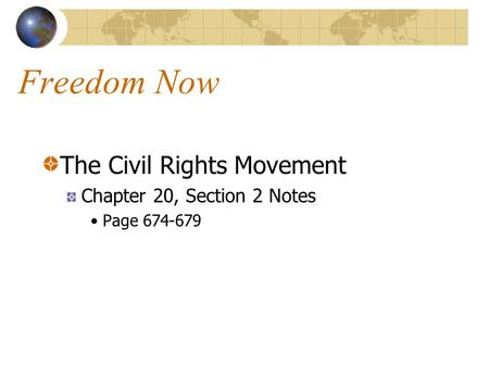 Freedom Now The Civil Rights Movement Chapter 20, Section 2 Notes Page 674-679.