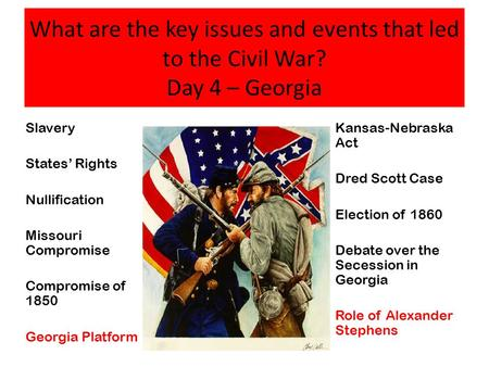 What are the key issues and events that led to the Civil War? Day 4 – Georgia Slavery States' Rights Nullification Missouri Compromise Compromise of 1850.