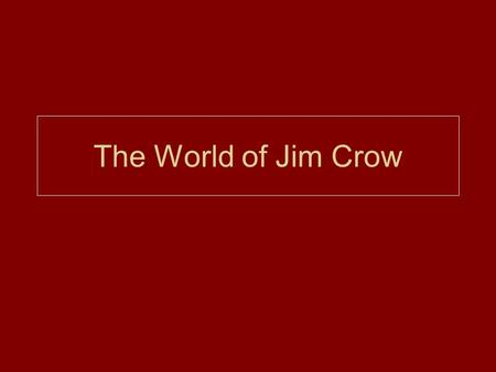 The World of Jim Crow. Post Civil War Reconstruction Whites in South feared freed blacks (afraid of black majority rule), responded with strong oppression.