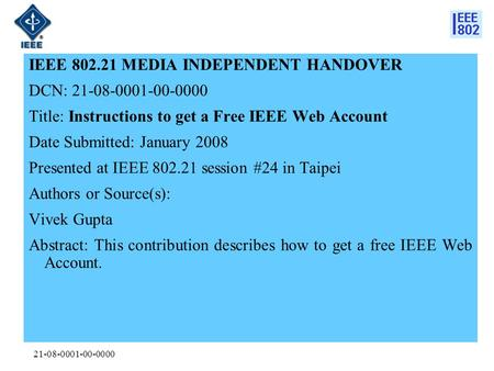 21-08-0001-00-0000 IEEE 802.21 MEDIA INDEPENDENT HANDOVER DCN: 21-08-0001-00-0000 Title: Instructions to get a Free IEEE Web Account Date Submitted: January.