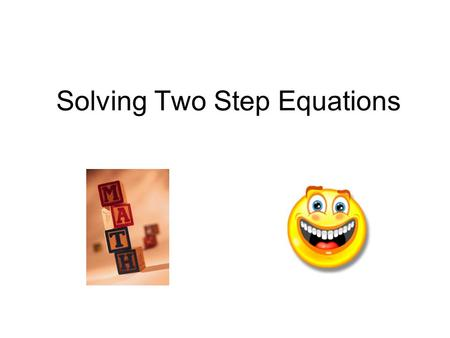 Solving Two Step Equations. Two Step Inequalities You will solve these just like two step equations. Be careful when you are dividing or multiplying by.
