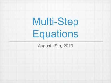 Multi-Step Equations August 19th, 2013. Bell work 43.25 - 7 3x + 7 = 28 Write an equation and solve 24 divided by the number of dogs, d, equals 3 1212.
