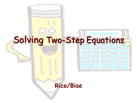 Solving Two-Step Equations Rice/Bise. What is a Two-Step Equation? An equation written in the form Ax + B = C.