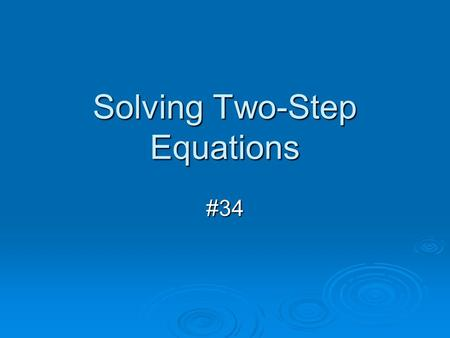Solving Two-Step Equations #34. Example 1 Solve each equation.   18 + 3x = 30.
