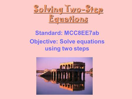 Solving Two-Step Equations Standard: MCC8EE7ab Objective: Solve equations using two steps.