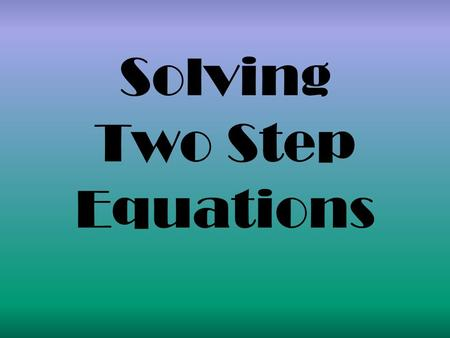 Solving Two Step Equations. Inverse Operations Addition  Subtraction Multiplication  Division GOAL: Get the variable by itself!!