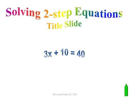 ©Powered Chalk LLC 2009 Title slide. 2 33 6 3 - 2 823    x x x +0 Step 1- Undo addition or subtraction by using opposite operations on both sides.