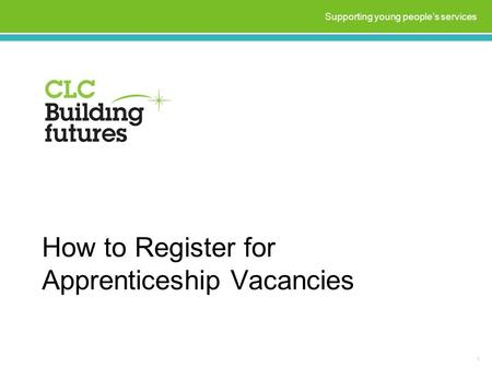 How to Register for Apprenticeship Vacancies 1 Supporting young people's services.