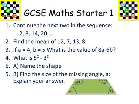 GCSE Maths Starter 1 1.Continue the next two in the sequence: 2, 8, 14, 20…. 2.Find the mean of 12, 7, 13, 8. 3.If a = 4, b = 5 What is the value of 8a-6b?