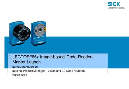 : LECTOR ® 65x Image-based Code Reader– Market Launch Name Jim Anderson National Product Manager – Vision and 2D Code Readers March 2014.