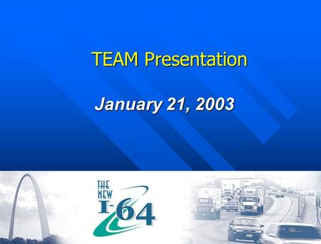 TEAM Presentation January 21, 2003. Overview Top MoDOT Priority Top MoDOT Priority A Funding challenge A Funding challenge Desperately needed Desperately.