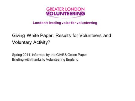 Giving White Paper: Results for Volunteers and Voluntary Activity? Spring 2011, informed by the GIVES Green Paper Briefing with thanks to Volunteering.