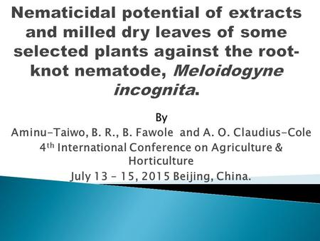 By Aminu-Taiwo, B. R., B. Fawole and A. O. Claudius-Cole 4 th International Conference on Agriculture & Horticulture July 13 – 15, 2015 Beijing, China.
