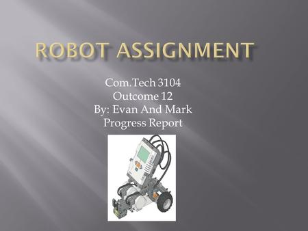 Com.Tech 3104 Outcome 12 By: Evan And Mark Progress Report.