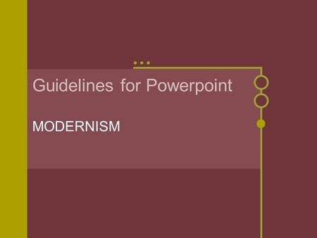 Guidelines for Powerpoint MODERNISM. WHAT IS REQUIRED? Cornell Notes for English on the poems or short story in the book for your author / poet. These.