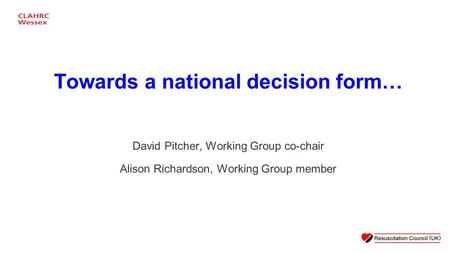 David Pitcher, Working Group co-chair Alison Richardson, Working Group member Towards a national decision form…