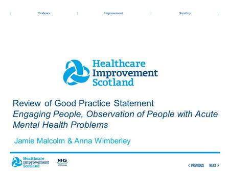 Review of Good Practice Statement Engaging People, Observation of People with Acute Mental Health Problems Jamie Malcolm & Anna Wimberley.