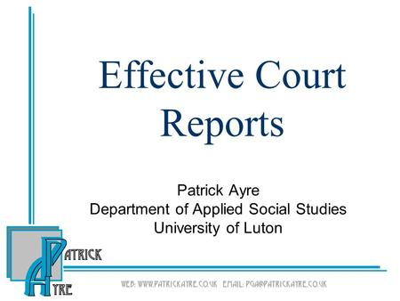 Effective Court Reports Patrick Ayre Department of Applied Social Studies University of Luton.