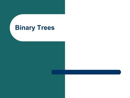 Binary Trees. A Binary tree is a tree in which every node has none, one, or at most, two children A Proper Binary Tree has two children or no children.