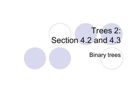 Trees 2: Section 4.2 and 4.3 Binary trees. Binary Trees Definition: A binary tree is a rooted tree in which no vertex has more than two children 3 456.