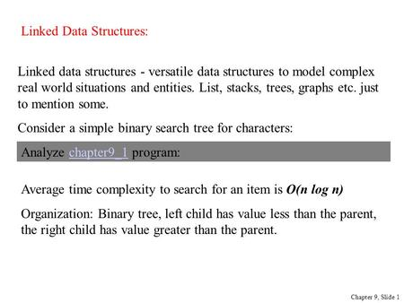 Linked Data Structures: Chapter 9, Slide 1 Linked data structures - versatile data structures to model complex real world situations and entities. List,