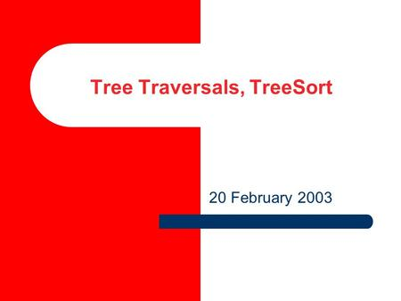 Tree Traversals, TreeSort 20 February 2003. 2 Expression Tree Leaves are operands Interior nodes are operators A binary tree to represent (A - B) + C.