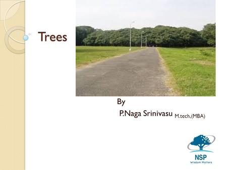 Trees By P.Naga Srinivasu M.tech,(MBA). Basic Tree Concepts A tree consists of finite set of elements, called nodes, and a finite set of directed lines.