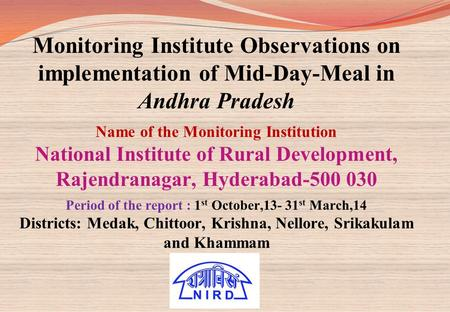 Monitoring Institute Observations on implementation of Mid-Day-Meal in Andhra Pradesh Name of the Monitoring Institution National Institute of Rural Development,