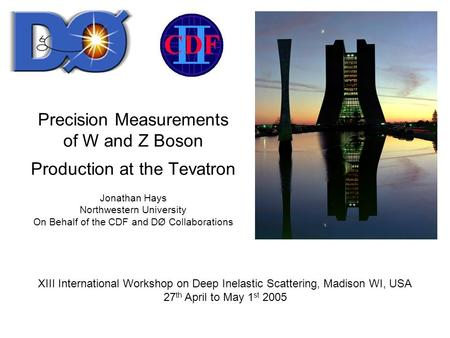 Precision Measurements of W and Z Boson Production at the Tevatron Jonathan Hays Northwestern University On Behalf of the CDF and DØ Collaborations XIII.