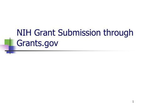1 NIH Grant Submission through Grants.gov. 2 Submitting an application through Grants.gov PI Must Register with eRA Commons (contact John Massa or Jennifer.
