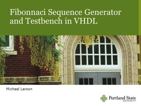Fibonnaci Sequence Generator and Testbench in VHDL Michael Larson.