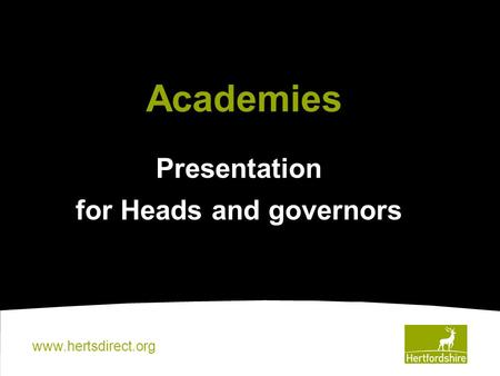 Www.hertsdirect.org Presentation for Heads and governors Academies.