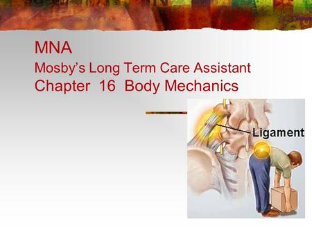 MNA Mosby's Long Term Care Assistant Chapter 16 Body Mechanics.