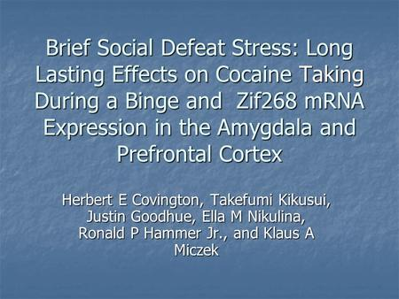 Brief Social Defeat Stress: Long Lasting Effects on Cocaine Taking During a Binge and Zif268 mRNA Expression in the Amygdala and Prefrontal Cortex Herbert.