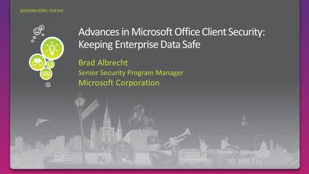 Brad Albrecht Senior Security Program Manager Microsoft Corporation SESSION CODE: OSP201.
