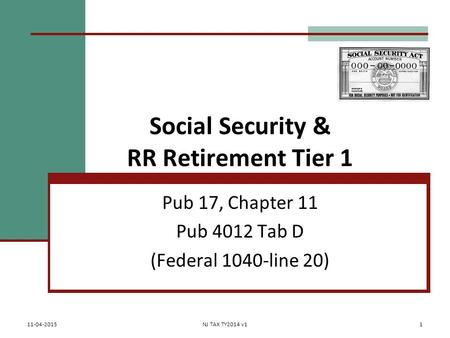 Social Security & RR Retirement Tier 1 Pub 17, Chapter 11 Pub 4012 Tab D (Federal 1040-line 20) 11-04-2015NJ TAX TY2014 v11.