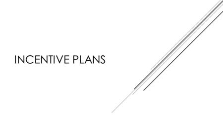 "INCENTIVE PLANS. INCENTIVE  Incentive means ""an additional payment to the employees as a means of increasing output ""  Incentive plans are applicable."