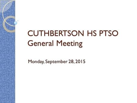 CUTHBERTSON HS PTSO General Meeting Monday, September 28, 2015.