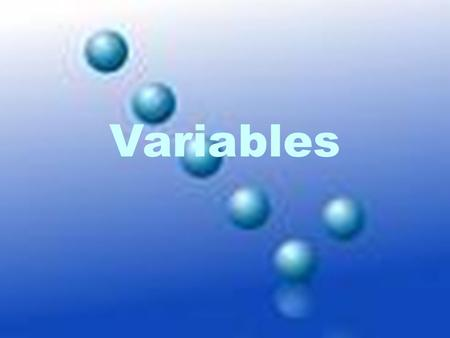 Variables What are Variables? Factors that can change in an experiment.