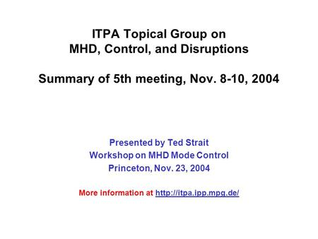 ITPA Topical Group on MHD, Control, and Disruptions Summary of 5th meeting, Nov. 8-10, 2004 Presented by Ted Strait Workshop on MHD Mode Control Princeton,
