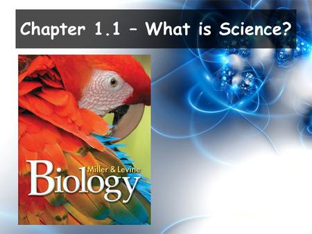 Chapter 1.1 – What is Science?. State and explain the goals of science. Describe the steps used in the scientific method. Daily Objectives.