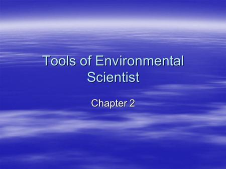 Tools of Environmental Scientist Chapter 2.  Scire (latin)  to know What is Science?