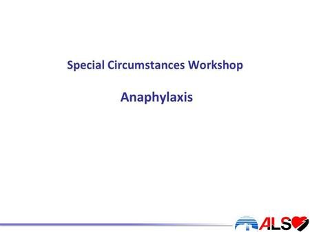 Special Circumstances Workshop Anaphylaxis. By the end of this session the candidate will: Understand the approach to the patient with anaphylaxis Recognise.