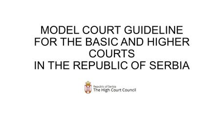 MODEL COURT GUIDELINE FOR THE BASIC AND HIGHER COURTS IN THE REPUBLIC OF SERBIA.