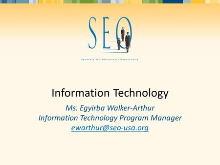 Information Technology Ms. Egyirba Walker-Arthur Information Technology Program Manager