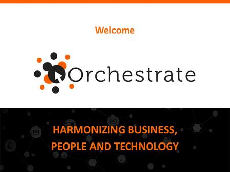 Welcome HARMONIZING BUSINESS, PEOPLE AND TECHNOLOGY.